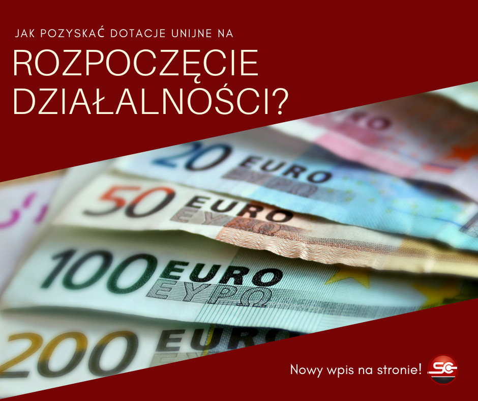 jak pozyskać dotacje unijne na rozpoczęcie działalności